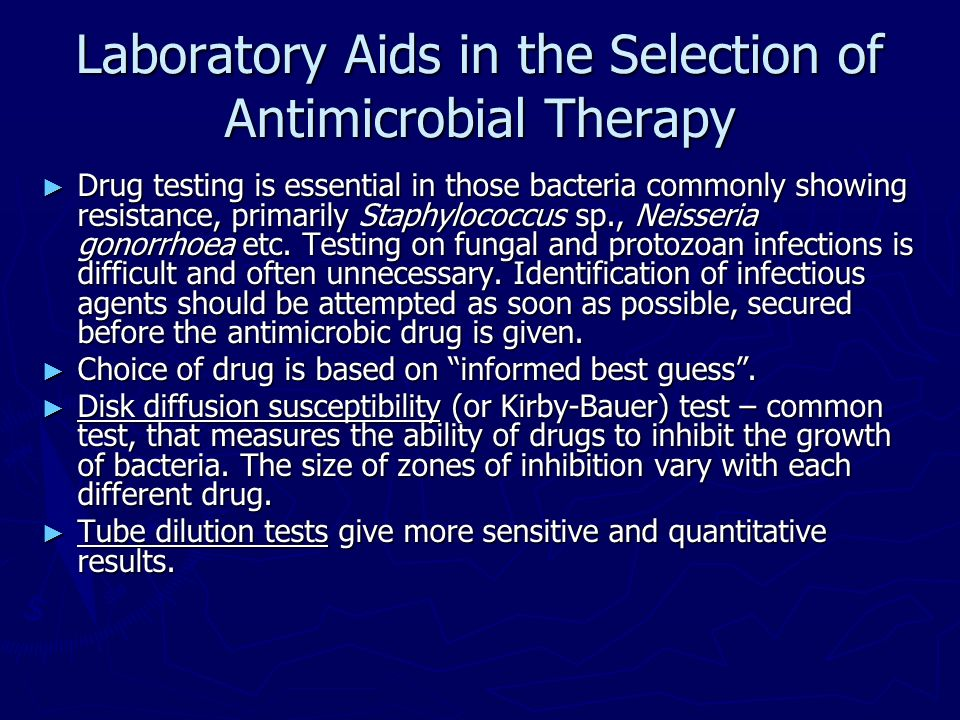 Laboratory Aids in the Selection of Antimicrobial Therapy Drug testing is essential in those bacteria commonly showing resistance, primarily Staphyloc
