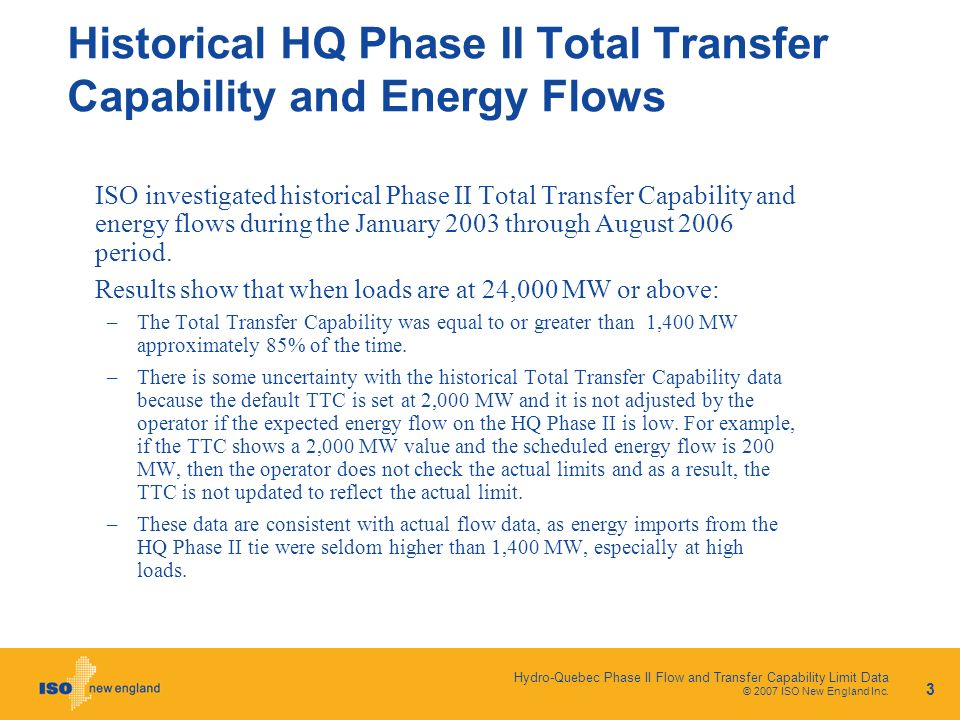 Hydro-Quebec Phase II Flow and Transfer Capability Limit Data © 2007 ISO New England Inc. 3 Historical HQ Phase II Total Transfer Capability and Energ
