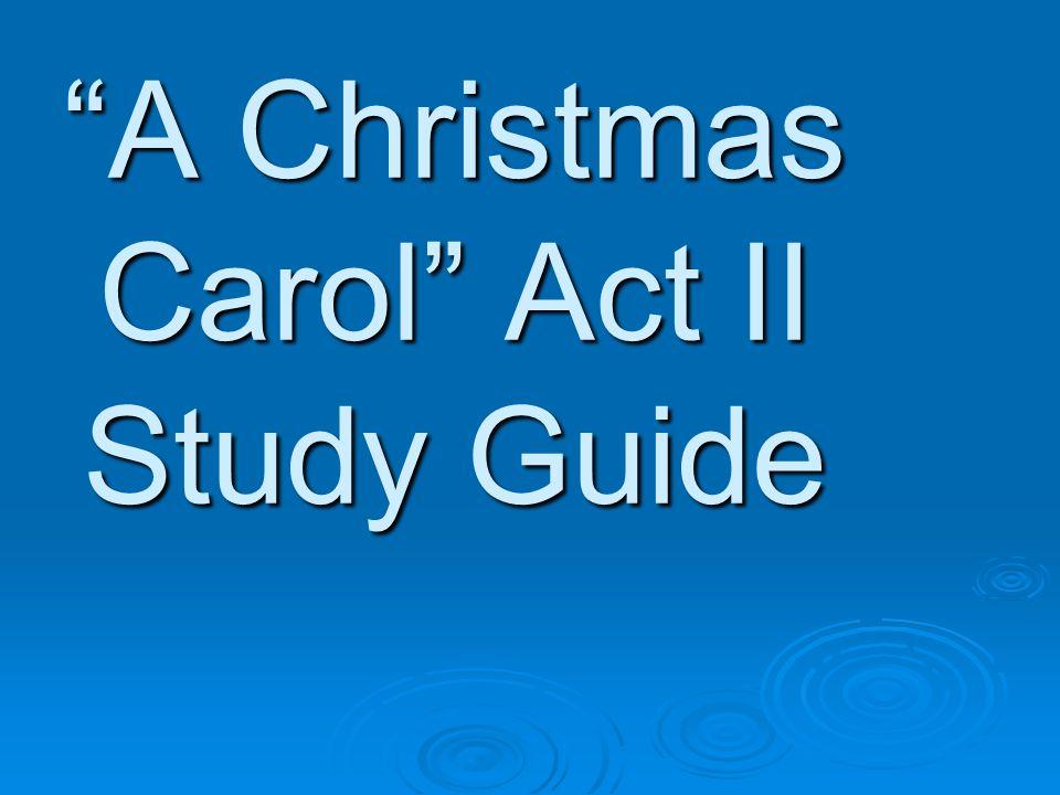 A Christmas Carol Act II Study Guide