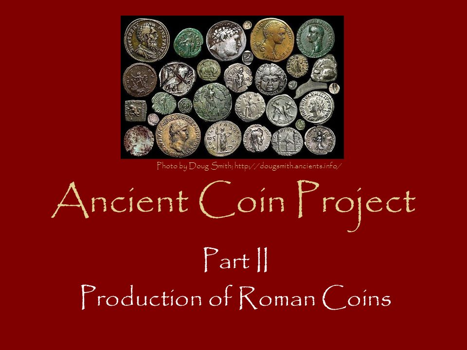 Ancient Coin Project Part II Production of Roman Coins Photo by Doug Smith; http://dougsmith.ancients.info/