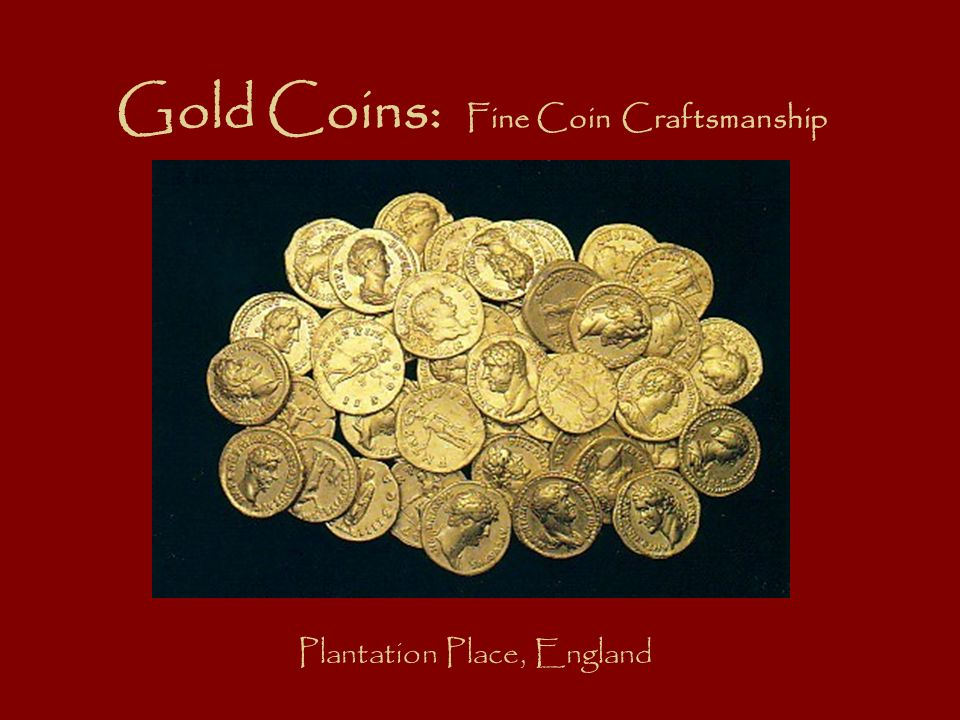 Gold Coins: Fine Coin Craftsmanship Plantation Place, England
