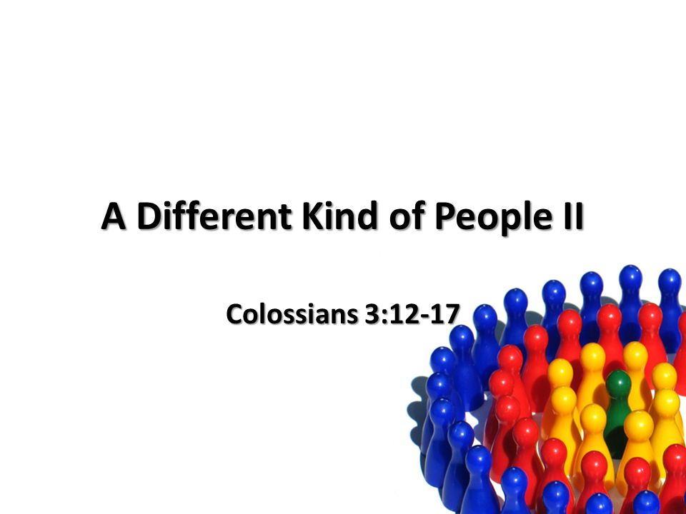 A Different Kind of People II Colossians 3:12-17