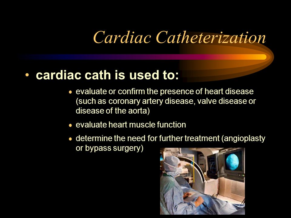cardiac cath is used to: evaluate or confirm the presence of heart disease (such as coronary artery disease, valve disease or disease of the aorta) ev