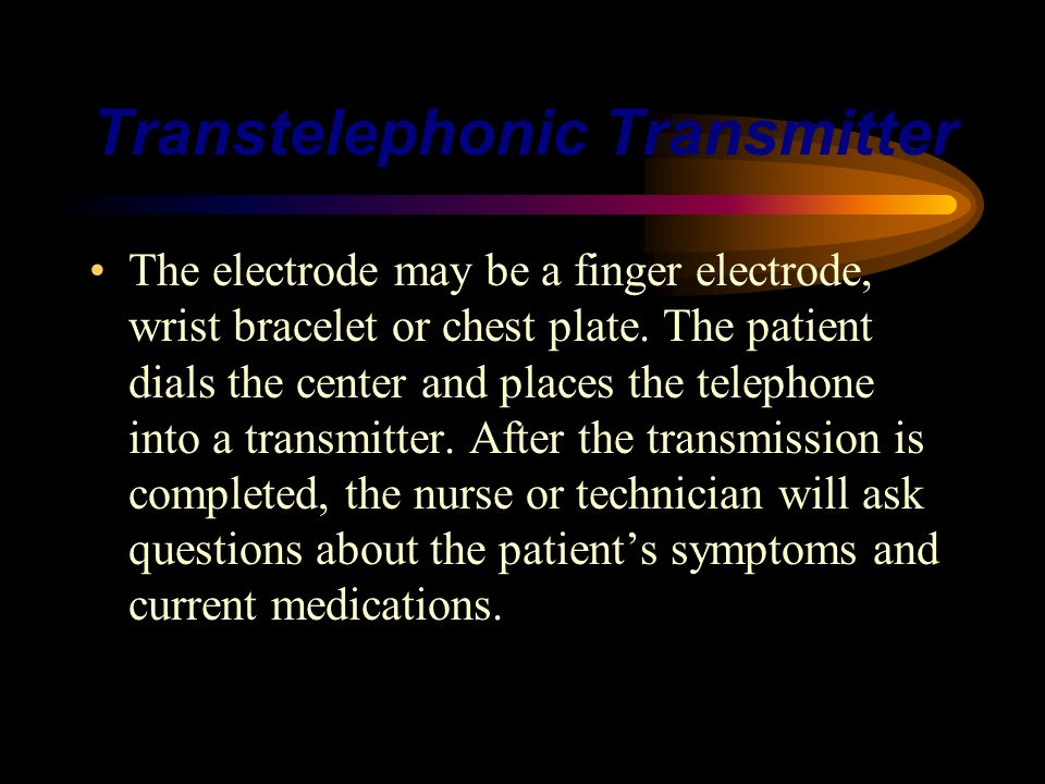 Transtelephonic Transmitter The electrode may be a finger electrode, wrist bracelet or chest plate. The patient dials the center and places the teleph