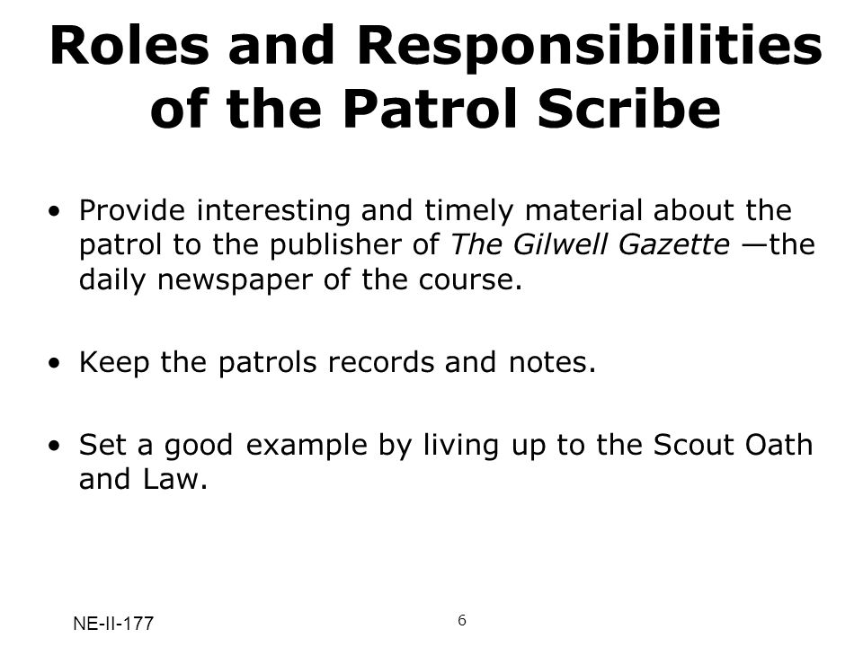 NE-II-177 Roles and Responsibilities of the Patrol Scribe 6 Provide interesting and timely material about the patrol to the publisher of The Gilwell G