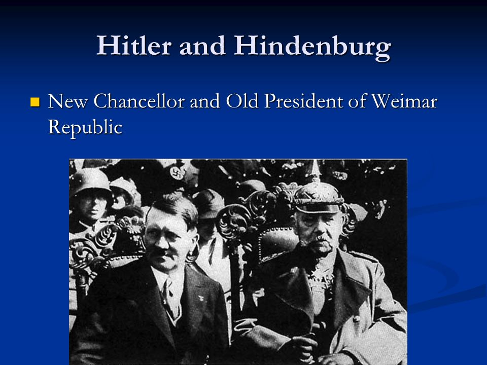 Hitler and Hindenburg New Chancellor and Old President of Weimar Republic New Chancellor and Old President of Weimar Republic