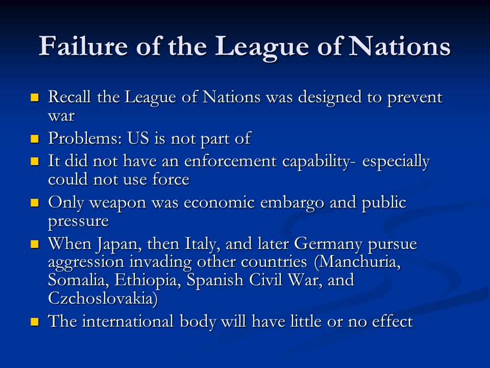Failure of the League of Nations Recall the League of Nations was designed to prevent war Recall the League of Nations was designed to prevent war Pro