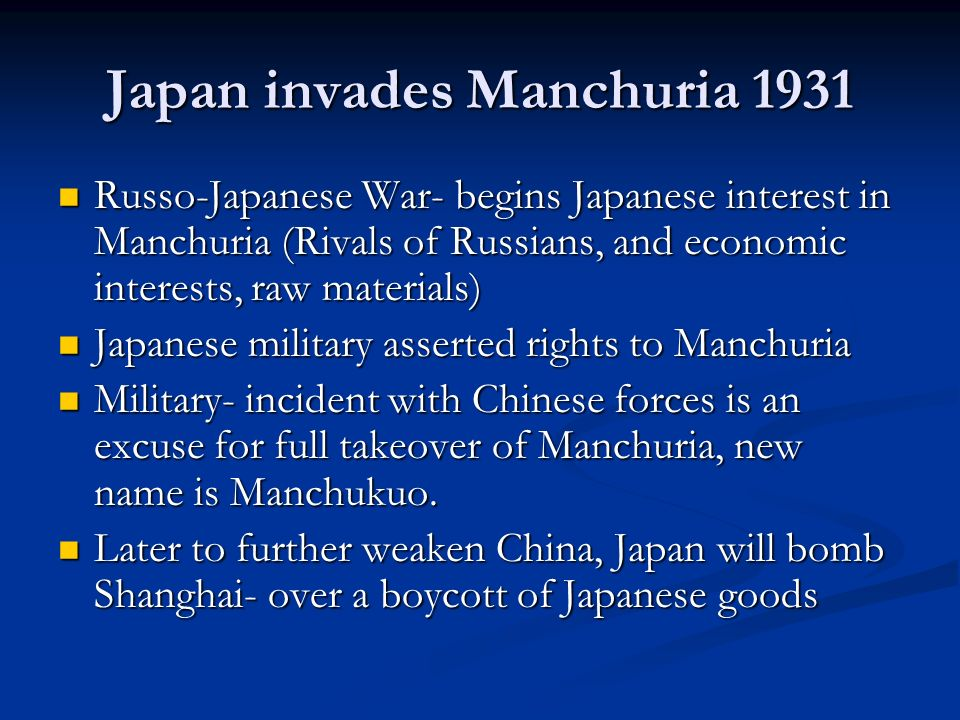 Japan invades Manchuria 1931 Russo-Japanese War- begins Japanese interest in Manchuria (Rivals of Russians, and economic interests, raw materials) Rus