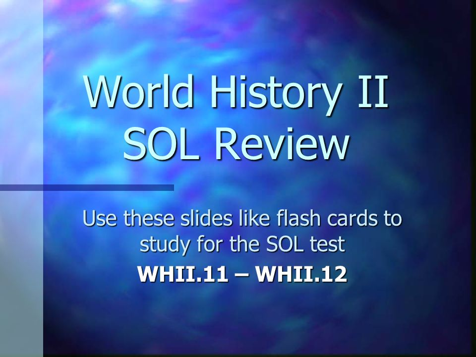 World History II SOL Review Use these slides like flash cards to study for the SOL test WHII.11 – WHII.12