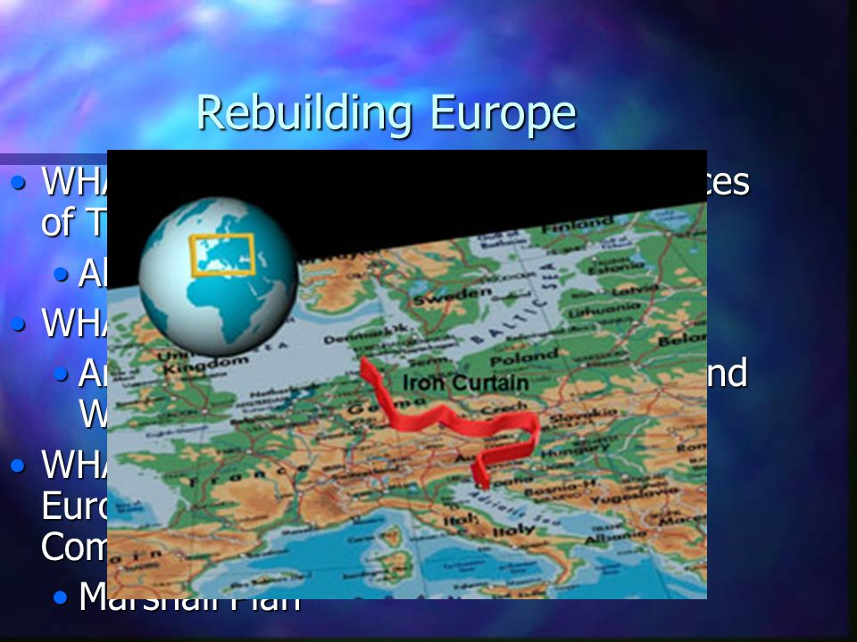 Rebuilding Europe WHAT does USSR gain at the conferences of Tehran, Yalta and Potsdam? Allowed to dominate Eastern Europe WHAT was the result? An iron