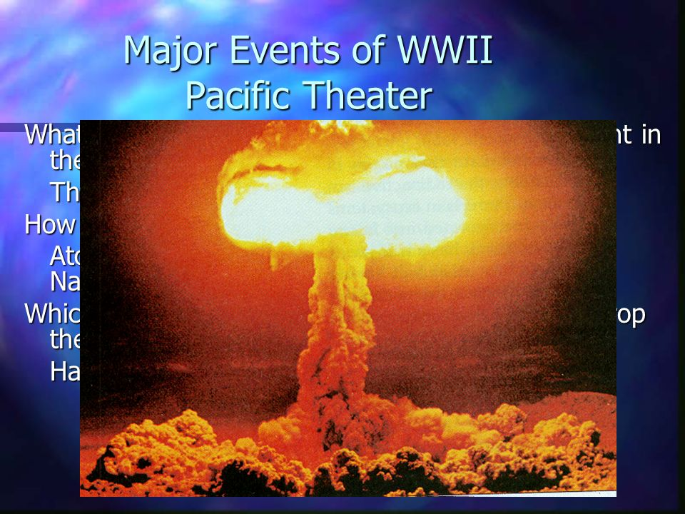 Major Events of WWII Pacific Theater What battle of the Pacific was a major turning point in the war (for the Allies) The Battle of Midway How did the