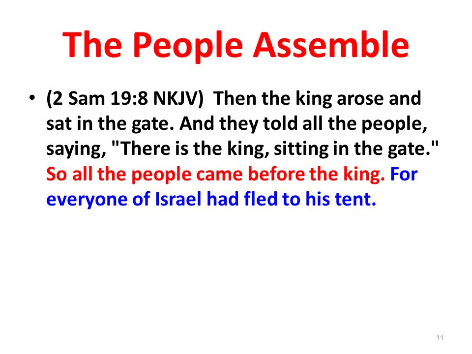 The People Assemble (2 Sam 19:8 NKJV) Then the king arose and sat in the gate.