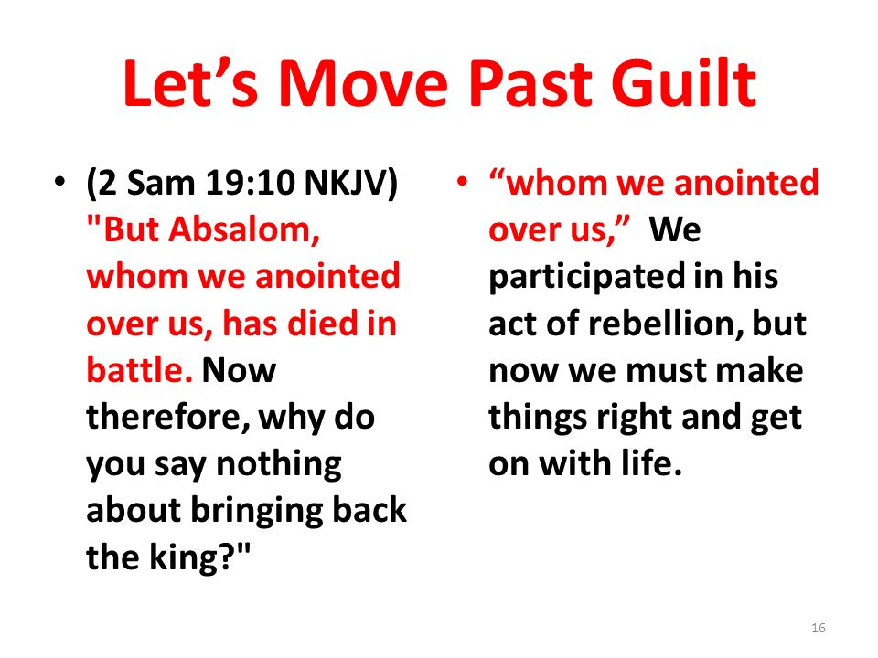 Lets Move Past Guilt (2 Sam 19:10 NKJV) But Absalom, whom we anointed over us, has died in battle.