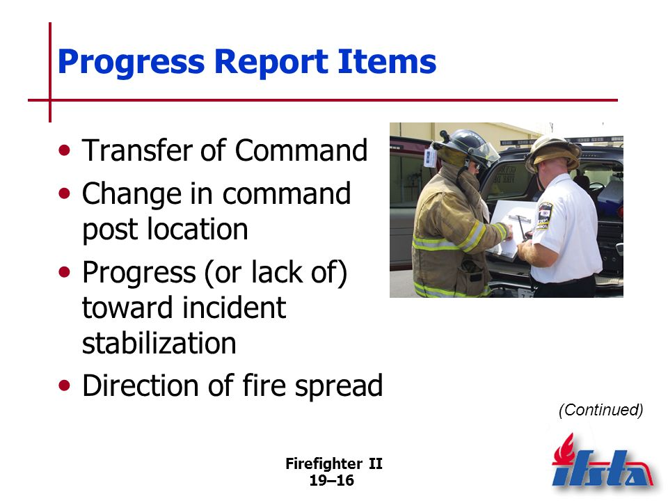 Firefighter II 19–15 Progress Reports Used to keep the communications center continually advised