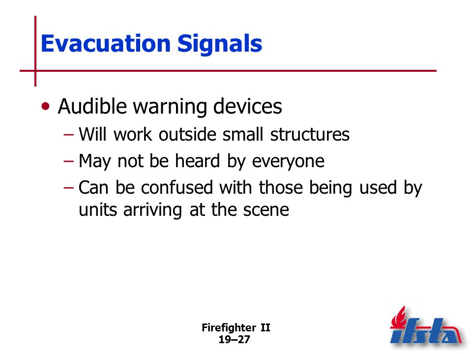 Firefighter II 19–26 Evacuation Signals Radio broadcast –Similar to emergency traffic broadcast –Message is broadcast several times (Continued)