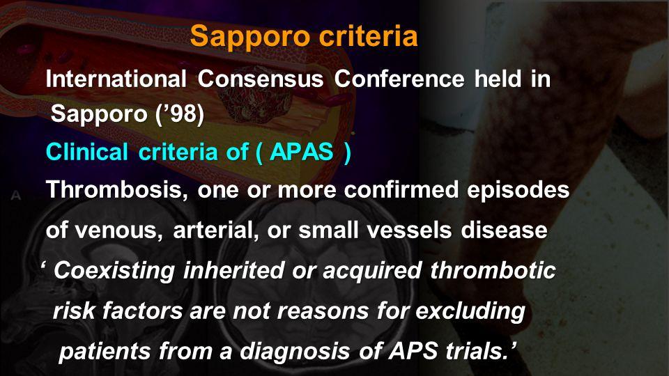 Sapporo criteria International Consensus Conference held in Sapporo (98) International Consensus Conference held in Sapporo (98) Clinical criteria of