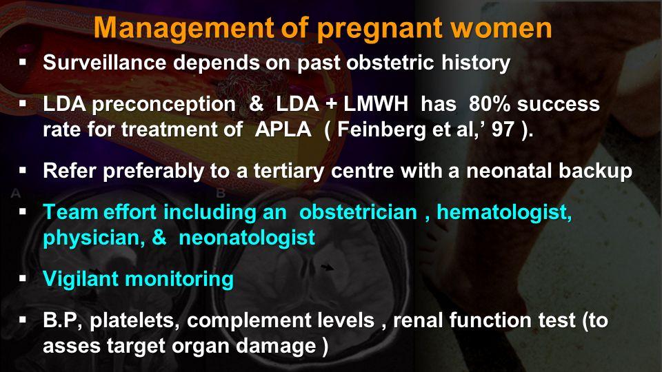 Management of pregnant women Surveillance depends on past obstetric history Surveillance depends on past obstetric history LDA preconception & LDA + L