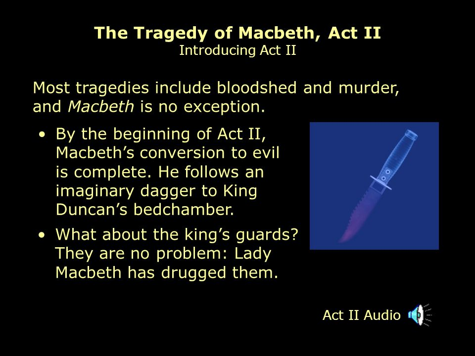 By the beginning of Act II, Macbeths conversion to evil is complete.