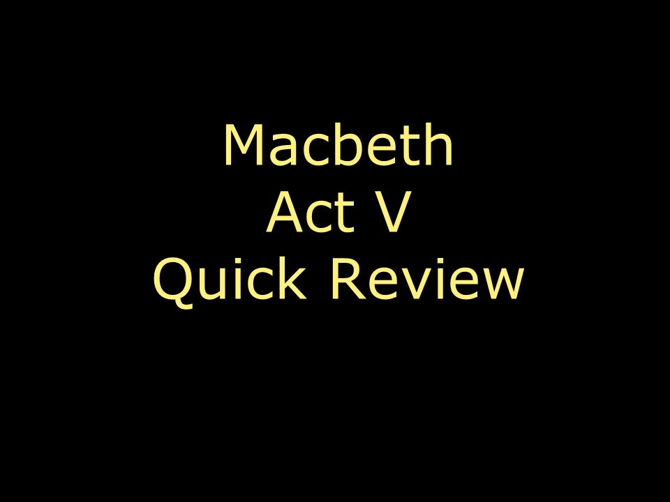 Macbeth Act V Quick Review
