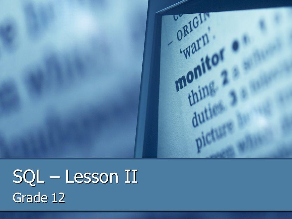 SQL – Lesson II Grade 12