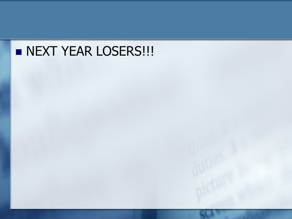 NEXT YEAR LOSERS!!!