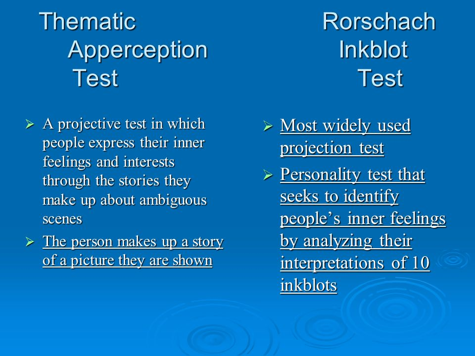 Thematic Rorschach Apperception Inkblot TestTest A projective test in which people express their inner feelings and interests through the stories they