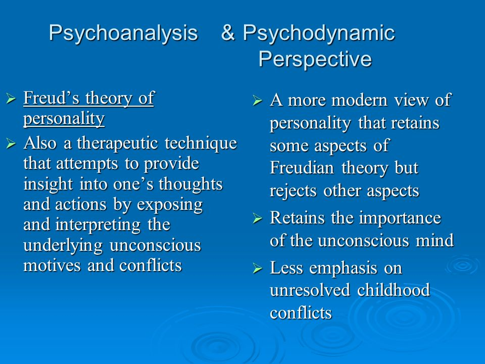 Psychoanalysis & Psychodynamic Perspective Freuds theory of personality Freuds theory of personality Also a therapeutic technique that attempts to pro