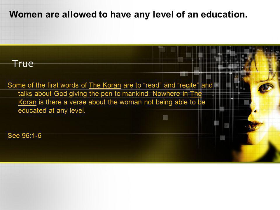 True Women are allowed to have any level of an education.