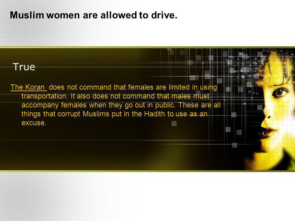 True Muslim women are allowed to drive.