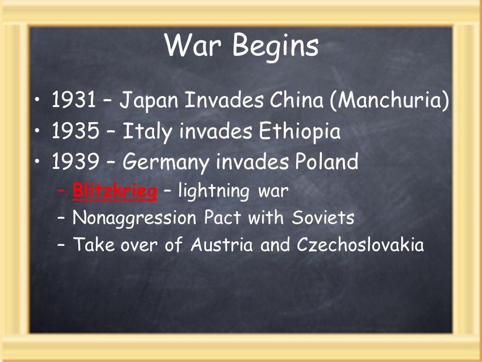 War Begins 1931 – Japan Invades China (Manchuria) 1935 – Italy invades Ethiopia 1939 – Germany invades Poland –Blitzkrieg – lightning war –Nonaggressi