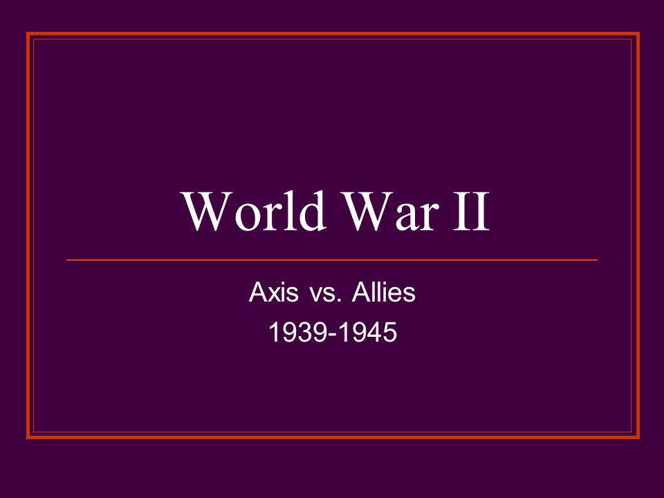 World War II Axis vs. Allies 1939-1945