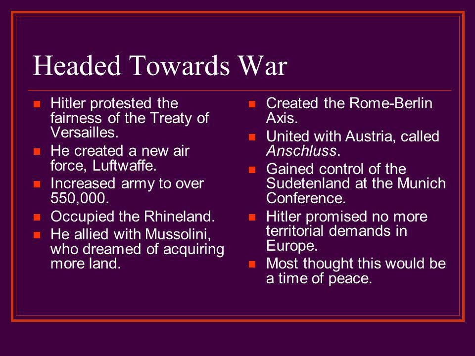 Headed Towards War Hitler protested the fairness of the Treaty of Versailles.