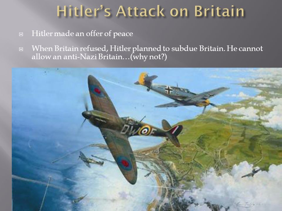 The Germans developed two plans to take Britain Operation Sea Lion, an amphibious landing on the British coast A great air offensive to gain air super