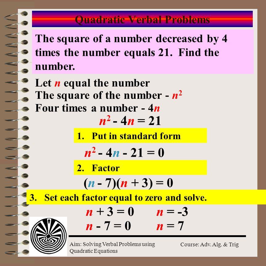 Aim: Solving Verbal Problems using Quadratic Equations Course: Adv. Alg. & Trig Aim: How to solve verbal problems with quadratic equations? Do Now: Th