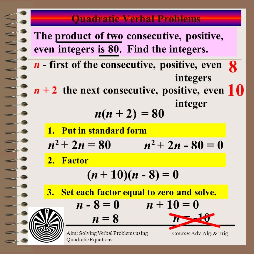 Aim: Solving Verbal Problems using Quadratic Equations Course: Adv. Alg. & Trig Quadratic Verbal Problems The square of a number decreased by 4 times