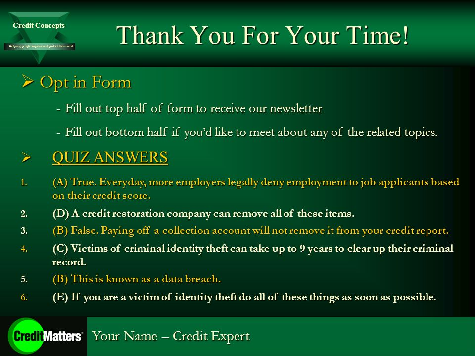 Helping people improve and protect their credit Credit Concepts Your Name – Credit Expert Thank You For Your Time.