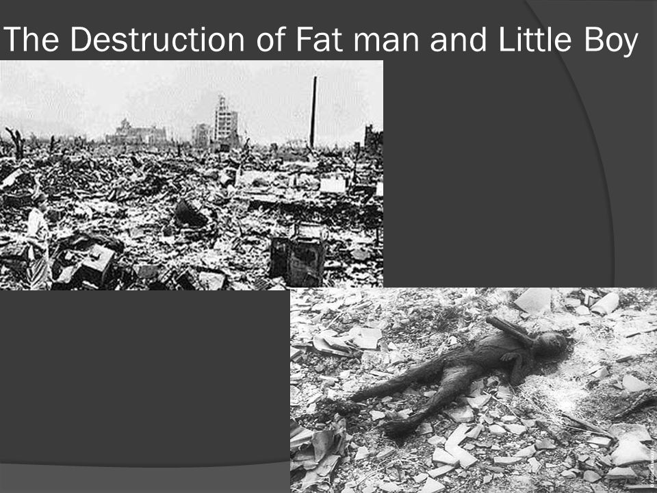 The Destruction of Fat man and Little Boy