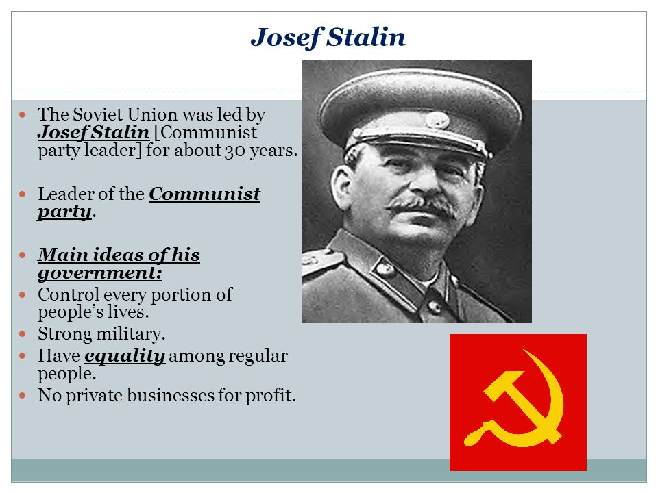 Josef Stalin The Soviet Union was led by Josef Stalin [Communist party leader] for about 30 years.