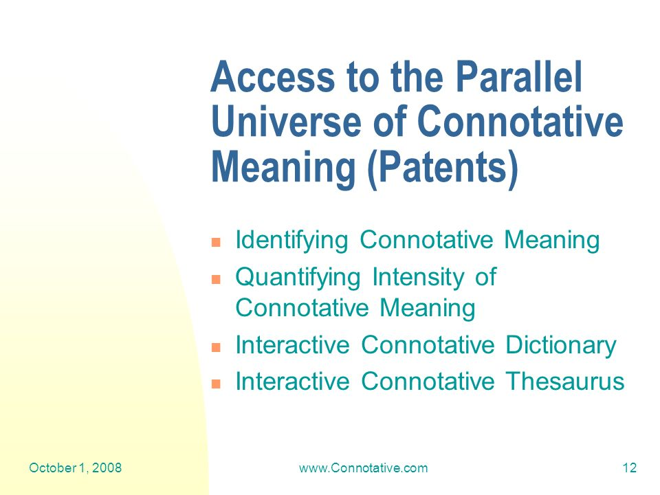 October 1, 2008www.Connotative.com12 Access to the Parallel Universe of Connotative Meaning (Patents) Identifying Connotative Meaning Quantifying Intensity of Connotative Meaning Interactive Connotative Dictionary Interactive Connotative Thesaurus