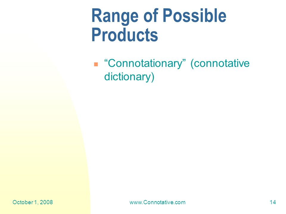 October 1, 2008www.Connotative.com14 Range of Possible Products Connotationary (connotative dictionary)