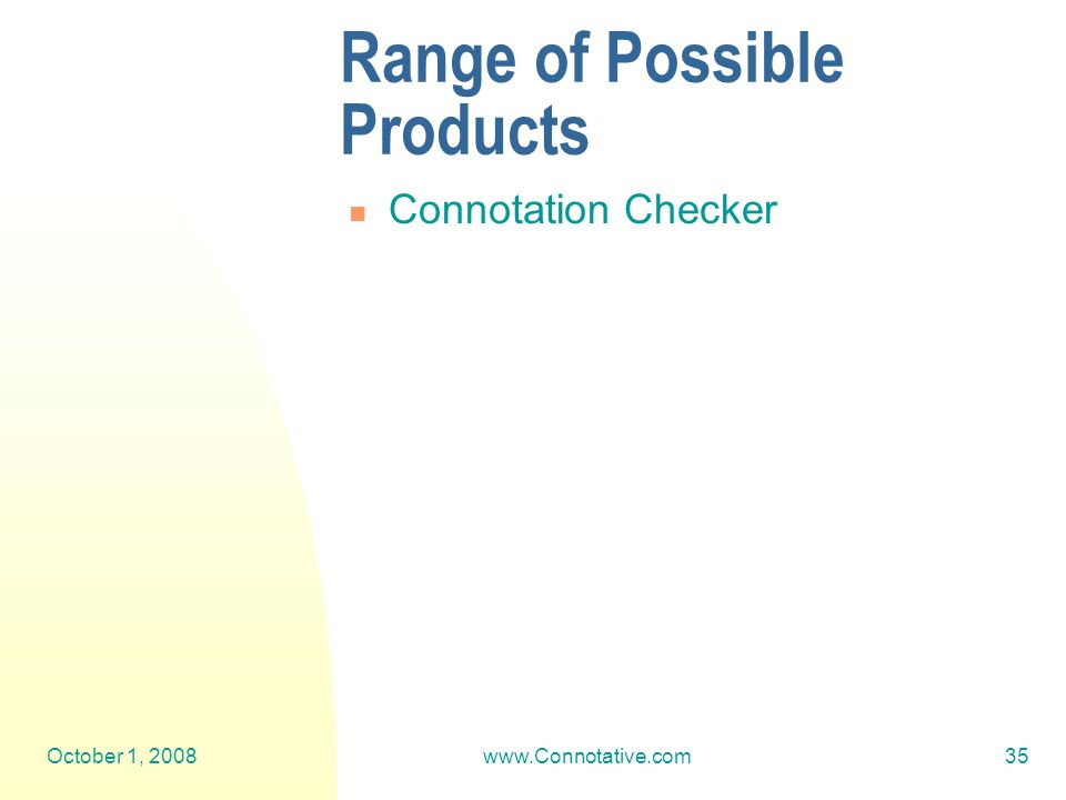 October 1, 2008www.Connotative.com35 Range of Possible Products Connotation Checker