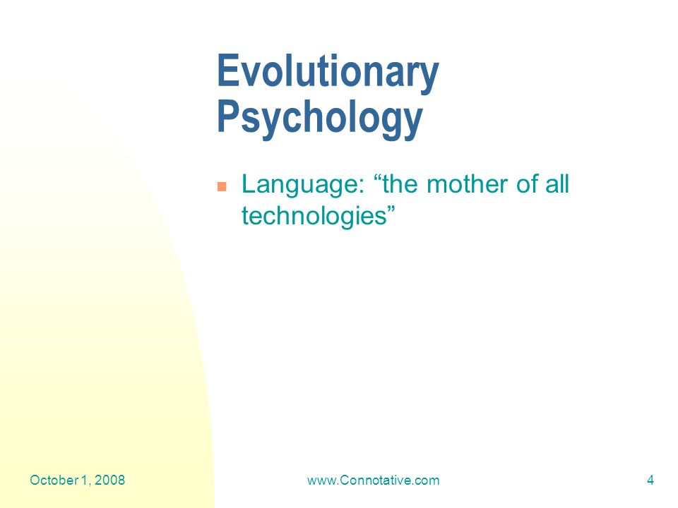 October 1, 2008www.Connotative.com4 Evolutionary Psychology Language: the mother of all technologies