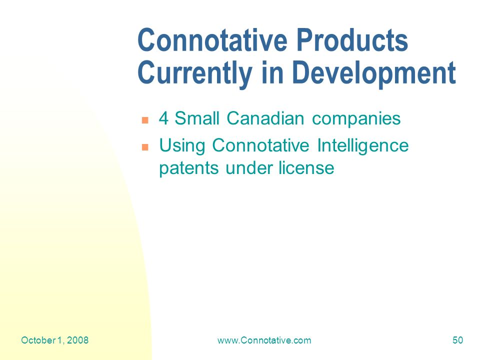 October 1, 2008www.Connotative.com50 Connotative Products Currently in Development 4 Small Canadian companies Using Connotative Intelligence patents u