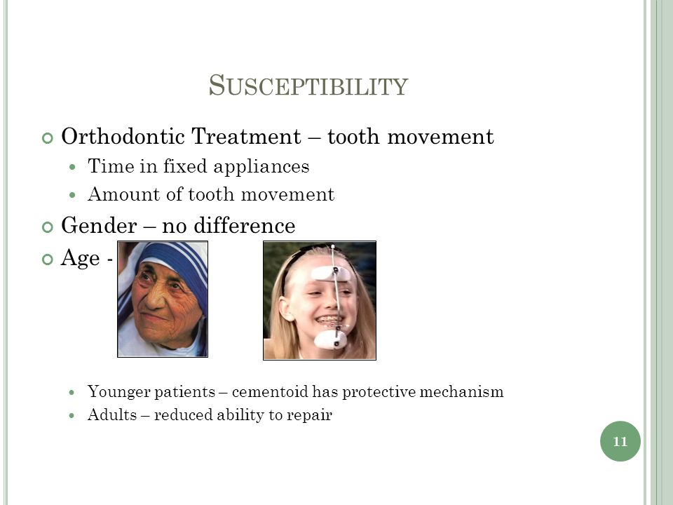 S USCEPTIBILITY Orthodontic Treatment – tooth movement Time in fixed appliances Amount of tooth movement Gender – no difference Age - Younger patients – cementoid has protective mechanism Adults – reduced ability to repair 11