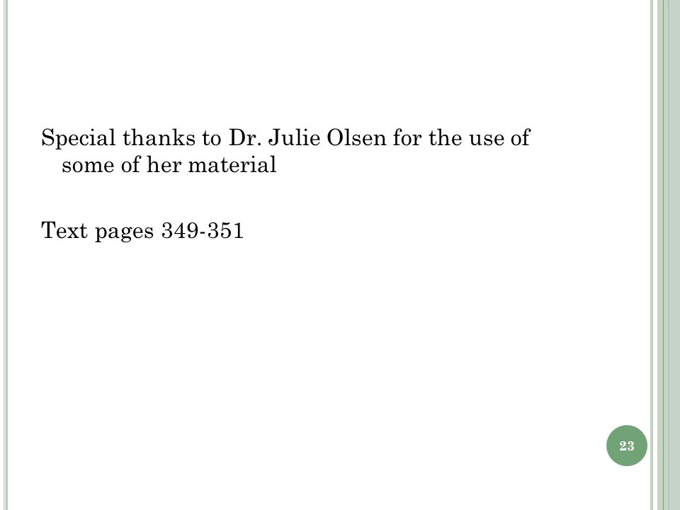 Special thanks to Dr. Julie Olsen for the use of some of her material Text pages 349-351 23