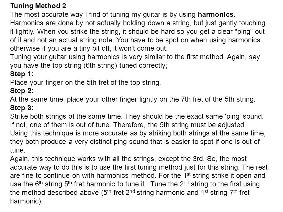 Tuning Method 2 The most accurate way I find of tuning my guitar is by using harmonics.