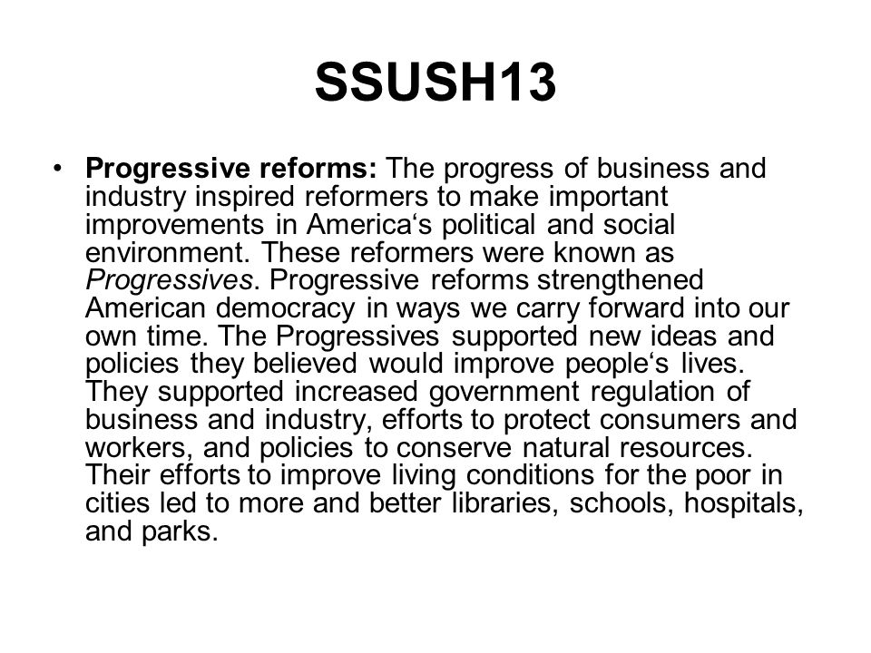 SSUSH13 Progressive reforms: The progress of business and industry inspired reformers to make important improvements in Americas political and social