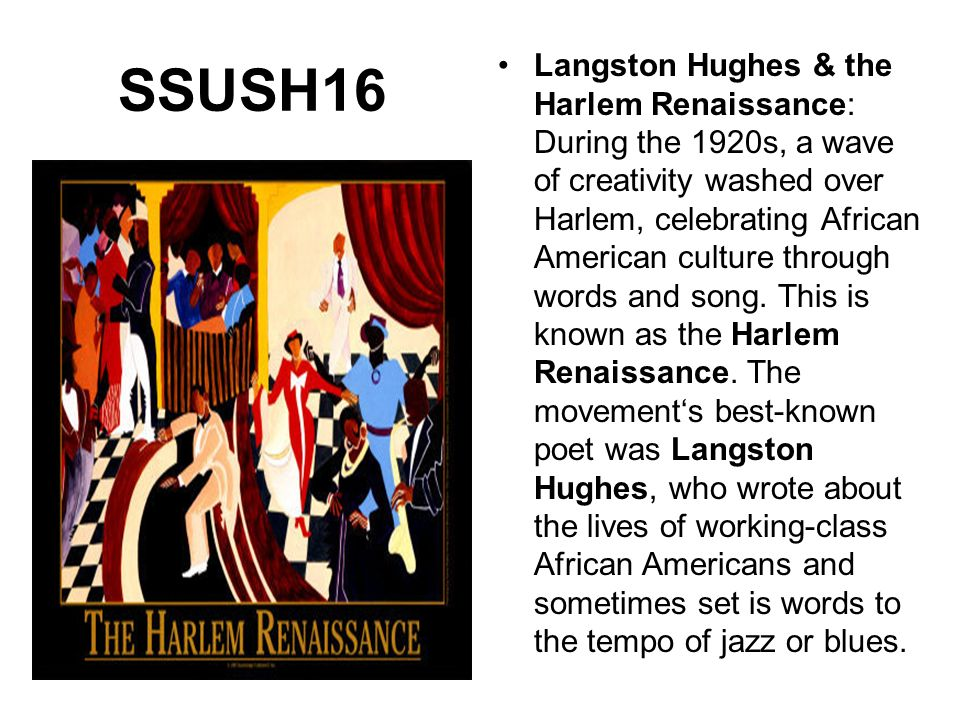 SSUSH16 Langston Hughes & the Harlem Renaissance: During the 1920s, a wave of creativity washed over Harlem, celebrating African American culture thro