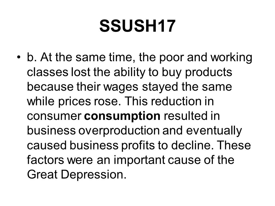 SSUSH17 b. At the same time, the poor and working classes lost the ability to buy products because their wages stayed the same while prices rose. This