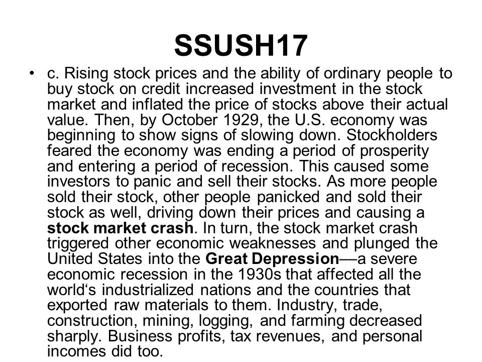 SSUSH17 c. Rising stock prices and the ability of ordinary people to buy stock on credit increased investment in the stock market and inflated the pri